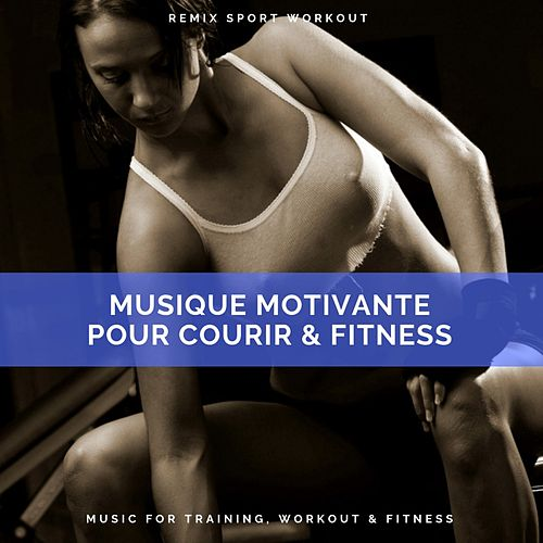 Musique Motivante Pour Courir & Fitness (Music for Training, Workout & Fitness) von Remix Sport Workout