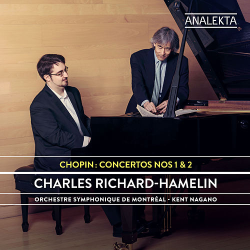 Chopin: Concertos Nos. 1 & 2 by Charles Richard-Hamelin