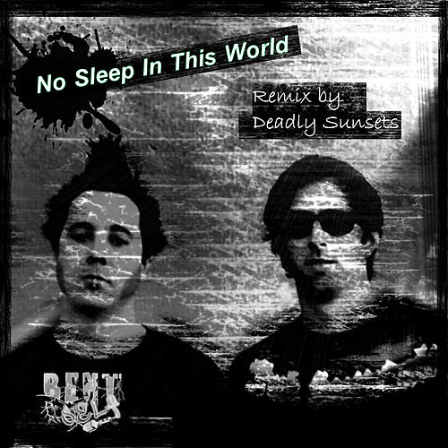 No Sleep in This World (Deadly Sunsets Remix) by Bent Self