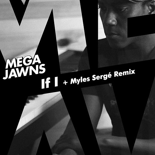 If I by Mega Jawns