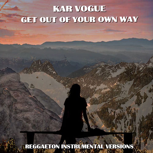 Get Out Of Your Own Way (Special Instrumental Versions) by Kar Vogue