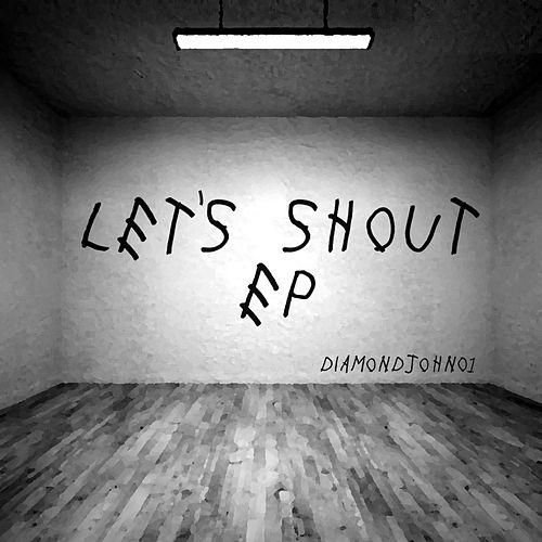 Let's Shout Ep by Diamondjohn01