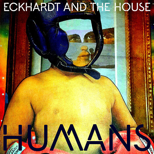 Humans by Eckhardt And The House
