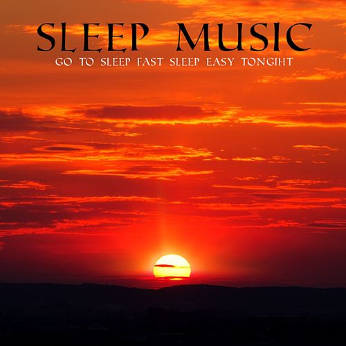 Sleep Music: Go to Sleep Fast, Sleep Easy Tonight by RelaxingRecords