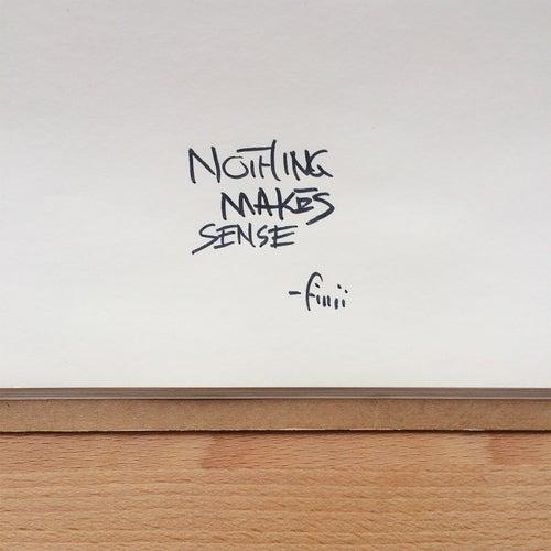 Nothing Makes Sense by Finji