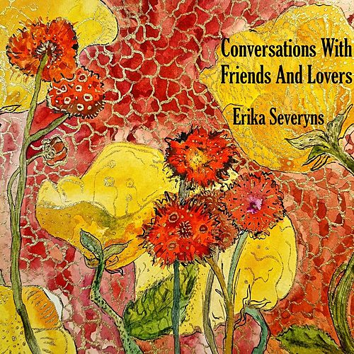 Conversations with Friends and Lovers by Erika Severyns