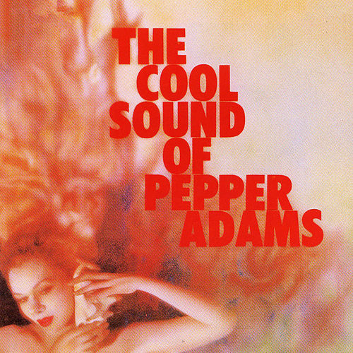 The Cool Sounds Of Pepper Adams de Pepper Adams