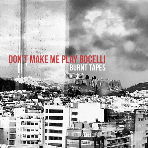 Don't Make Me Play Bocelli by The Burnt Tapes