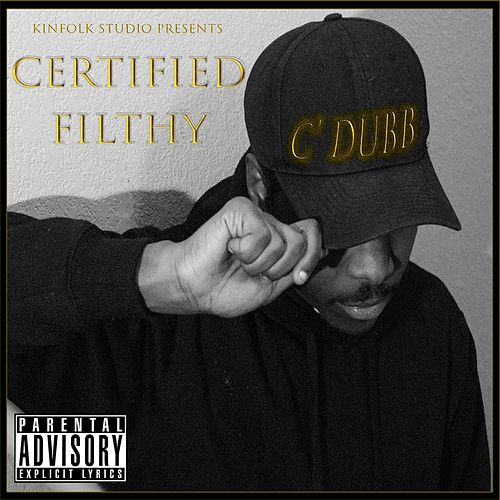 Certified Filthy by C-Dubb