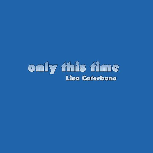 Only This Time by Lisa Caterbone