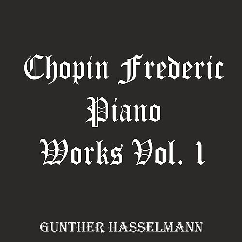 Chopin Frederic: Piano Works, Vol. 1 by Gunther Hasselmann