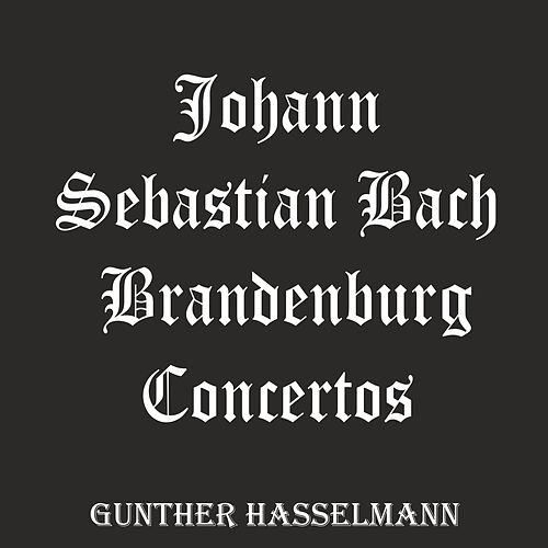 Johann Sebastian Bach: Brandenburg Concertos by Gunther Hasselmann