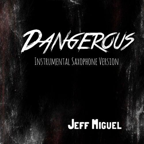 Dangerous (Instrumental Saxophone Version) by Jeff Miguel