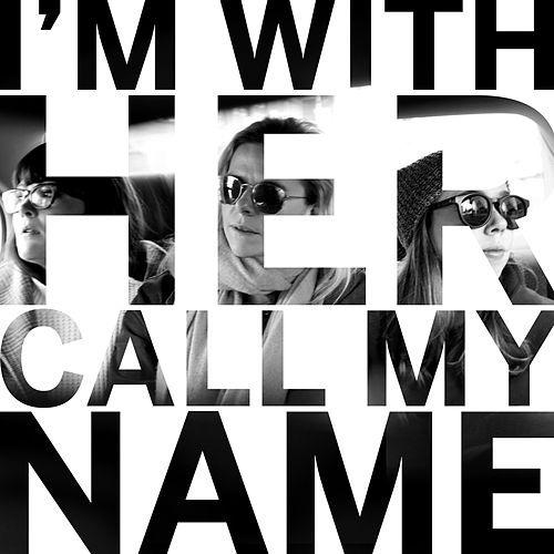 Call My Name di I'm With Her