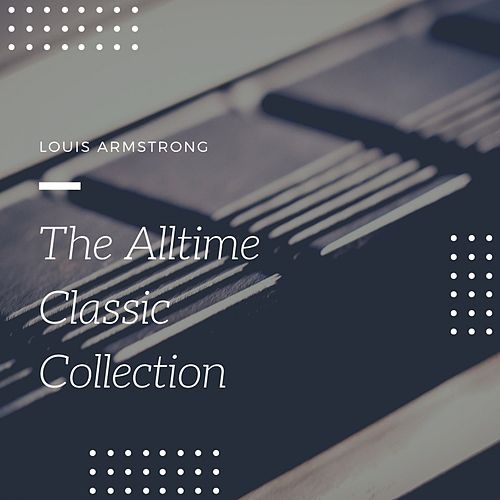 The Alltime Classic Collection de Louis Armstrong