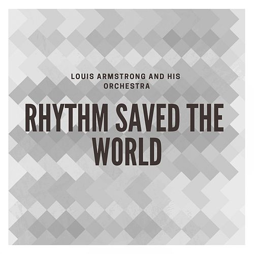 Rhythm Saved the World de Louis Armstrong