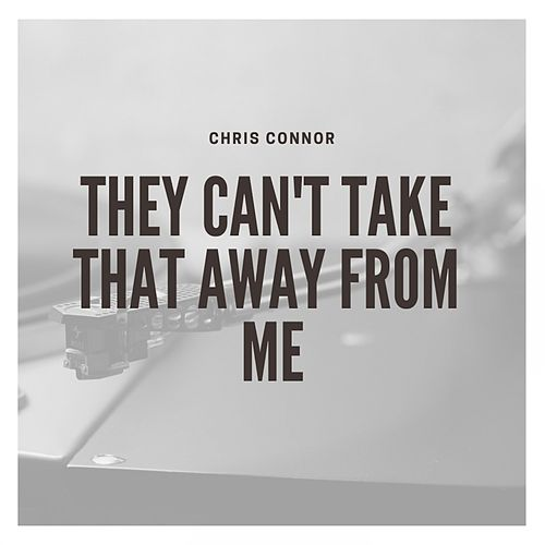 They Can't Take That Away from Me de Chris Connor