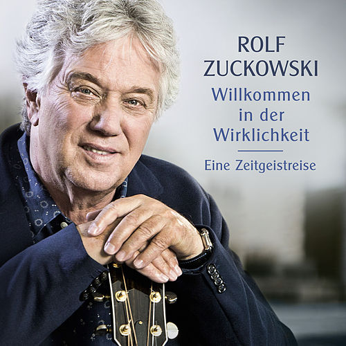 Willkommen in der Wirklichkeit - Eine Zeitgeistreise von Rolf Zuckowski