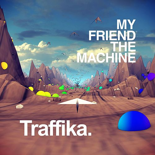Traffika by My Friend the Machine