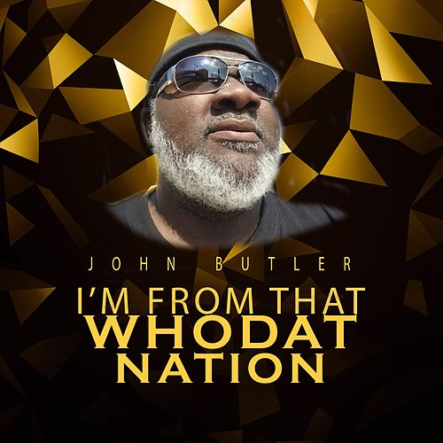 I'm from That Whodat Nation by John Butler