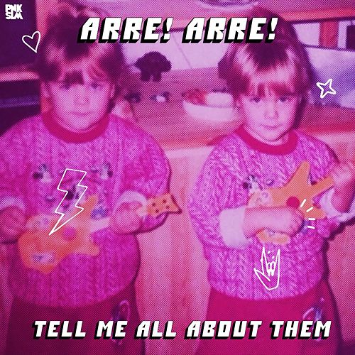 Tell Me All About Them by Arre! Arre!