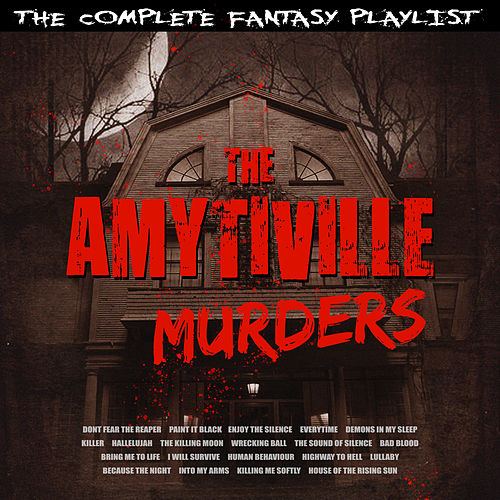 The Amityville Murders - The Complete Fantasy Playlist by Various Artists