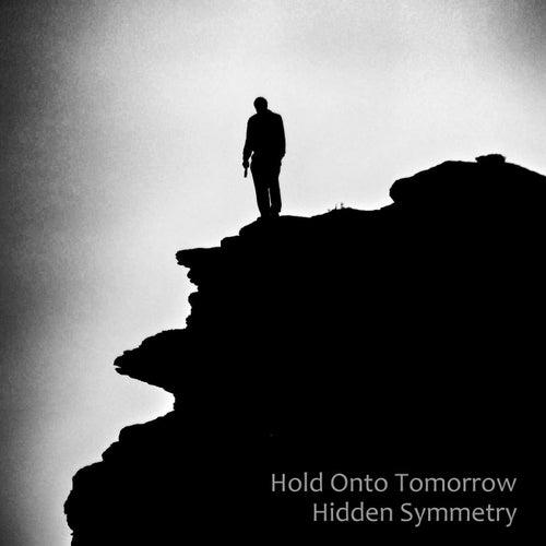 Hold onto Tomorrow de Hidden Symmetry