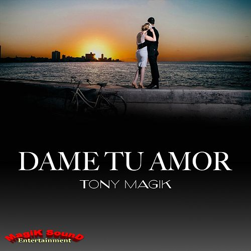 Dame Tu Amor by Tony Magik