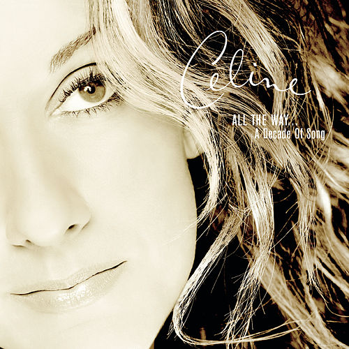 All the Way...A Decade of Song de Celine Dion