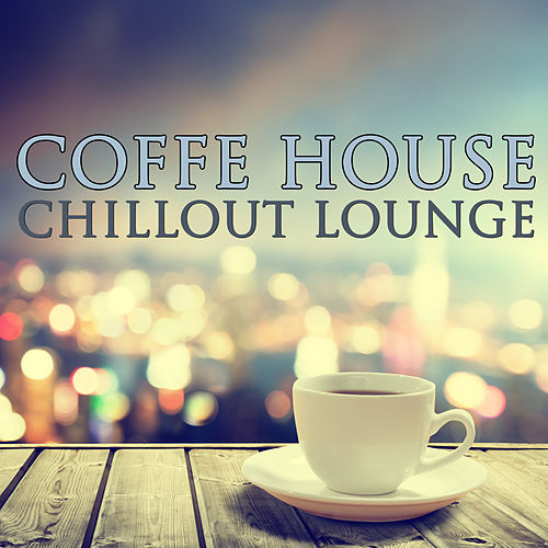Coffee House Music - Chillout Lounge von Various Artists