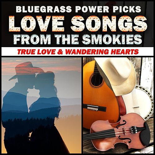 Bluegrass Power Picks - Love Songs From The Smokies (True Love & Wandering Hearts) by Various Artists