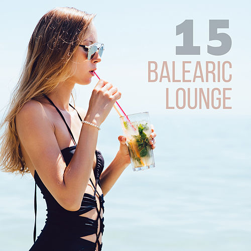 15 Balearic Lounge – Chill Out 2018, Summer Hits von Acoustic Chill Out