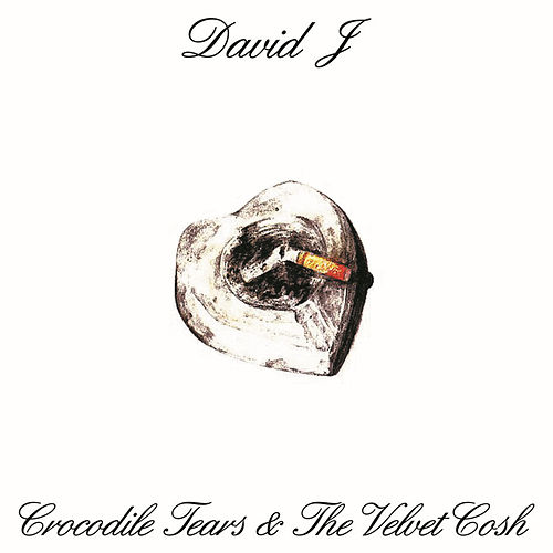 Crocodile Tears And The Velvet Cosh by David J