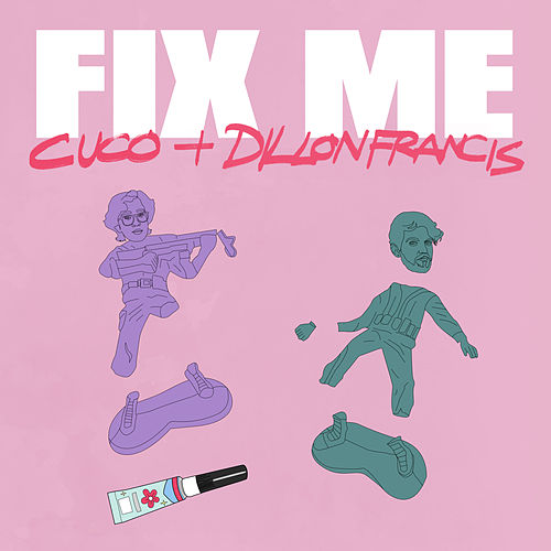Fix Me by Cuco & Dillon Francis