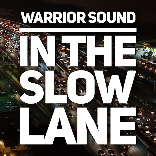 In the Slow Lane by Warrior Sound