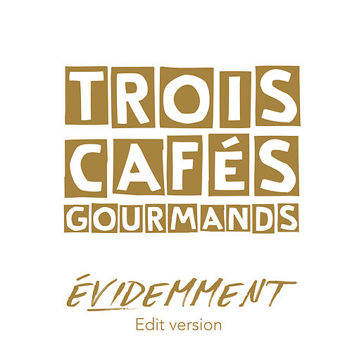 Évidemment (Edit version) de Trois Cafés Gourmands