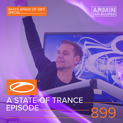 ASOT 899 - A State Of Trance Episode 899 (Who's Afraid Of 138?! Special) von Various Artists