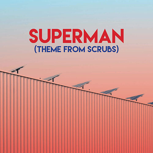 Superman (Theme from Scrubs) by TV Sounds Unlimited