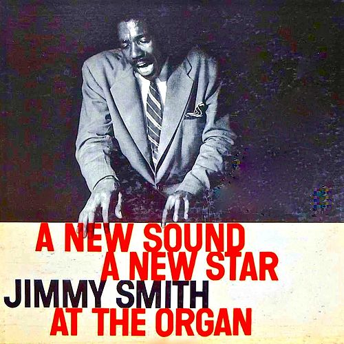 A New Sound, A New Star (Remastered) by Jimmy Smith