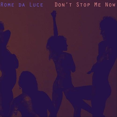 Don't Stop Me Now von Rome Da Luce