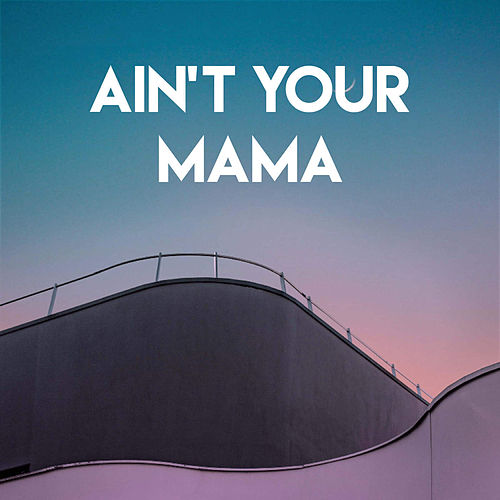 Ain't Your Mama by Miami Beatz