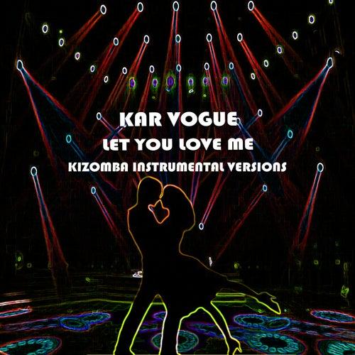 Let You Love Me (Kizomba Instrumental Versions) by Kar Vogue