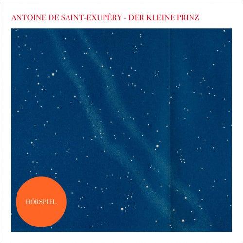 Der kleine Prinz - Das Hörspiel by Antoine de Saint-Exupéry