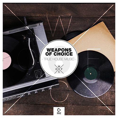 Weapons of Choice - True House Music #6 de Various Artists