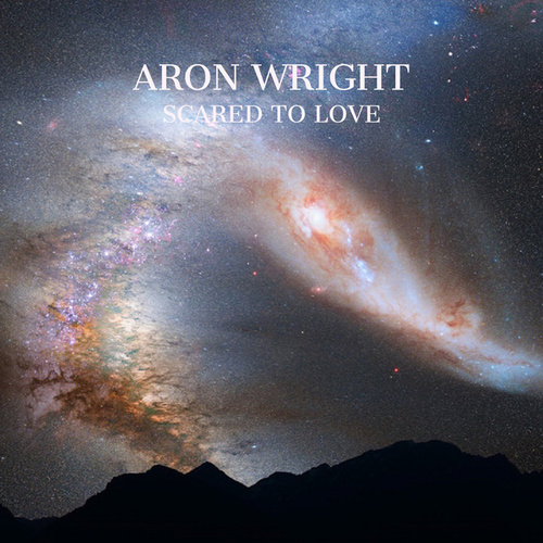 Scared to Love de Aron Wright