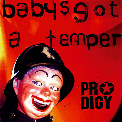 Baby's Got a Temper by The Prodigy
