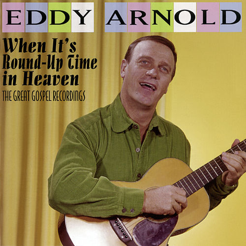 When It's Round-Up Time in Heaven: The Great Gospel Recordings by Eddy Arnold