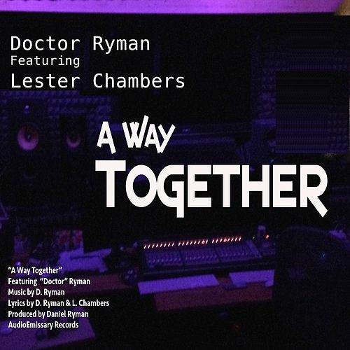 A Way Together (feat. Lester Chambers) by Doctor Ryman