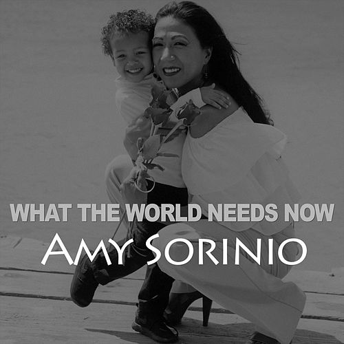What the World Needs Now von Amy Sorinio