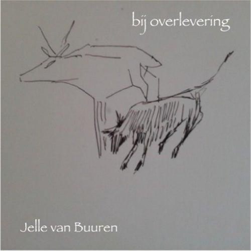 Bij Overlevering van Jelle van Buuren